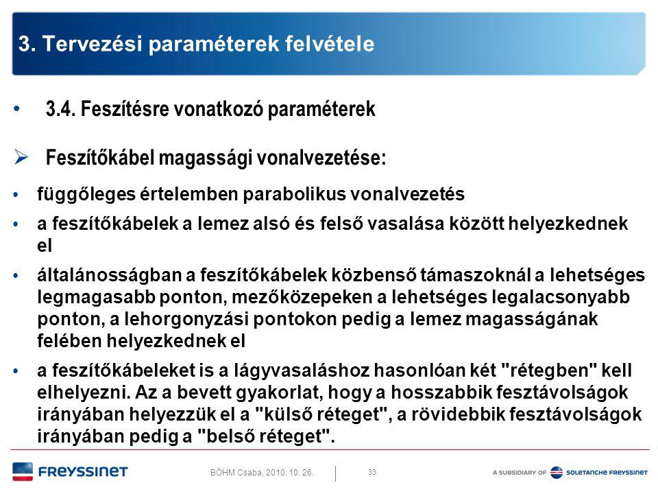 BÖHM Csaba, 2010. 10. 26. 33 3. Tervezési paraméterek felvétele • 3.4. Feszítésre vonatkozó paraméterek  Feszítőkábel magassági vonalvezetése: • függ