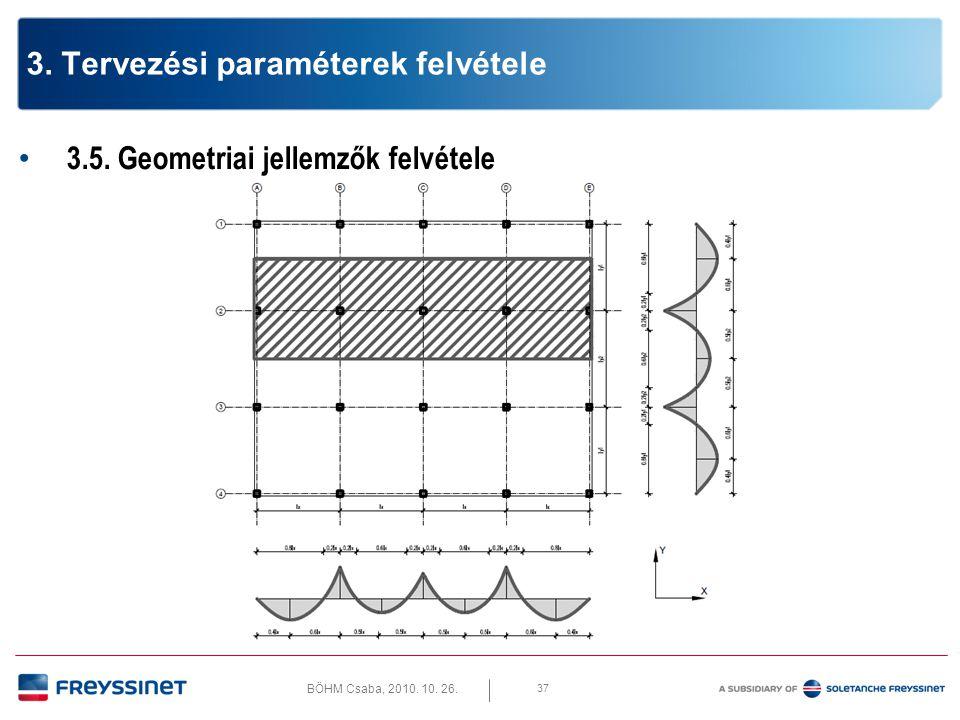 BÖHM Csaba, 2010. 10. 26. 37 3. Tervezési paraméterek felvétele • 3.5. Geometriai jellemzők felvétele