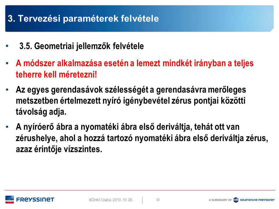 BÖHM Csaba, 2010. 10. 26. 38 3. Tervezési paraméterek felvétele • 3.5. Geometriai jellemzők felvétele • A módszer alkalmazása esetén a lemezt mindkét