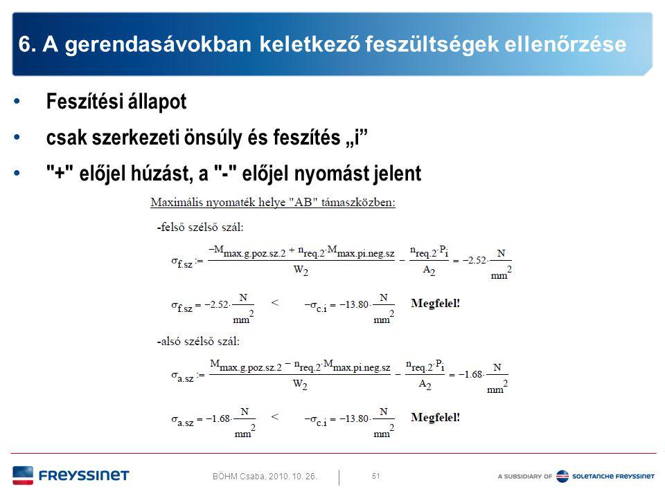 """BÖHM Csaba, 2010. 10. 26. 51 6. A gerendasávokban keletkező feszültségek ellenőrzése • Feszítési állapot • csak szerkezeti önsúly és feszítés """"i"""" •"""
