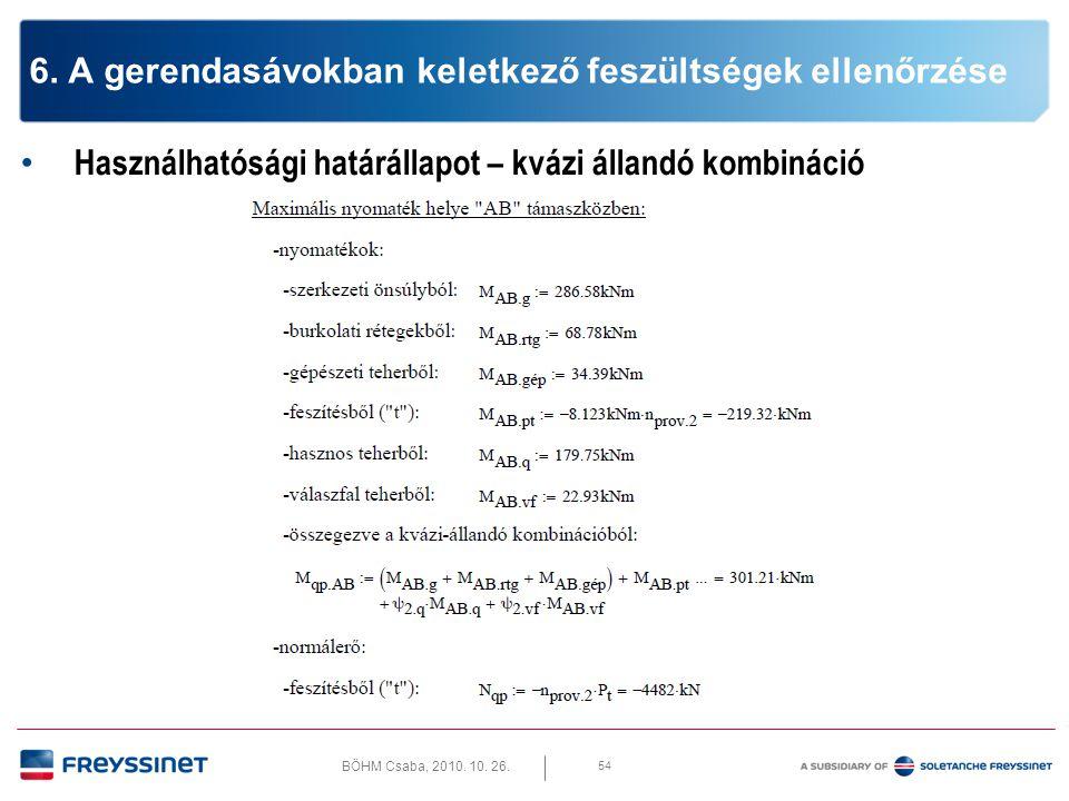 BÖHM Csaba, 2010. 10. 26. 54 6. A gerendasávokban keletkező feszültségek ellenőrzése • Használhatósági határállapot – kvázi állandó kombináció