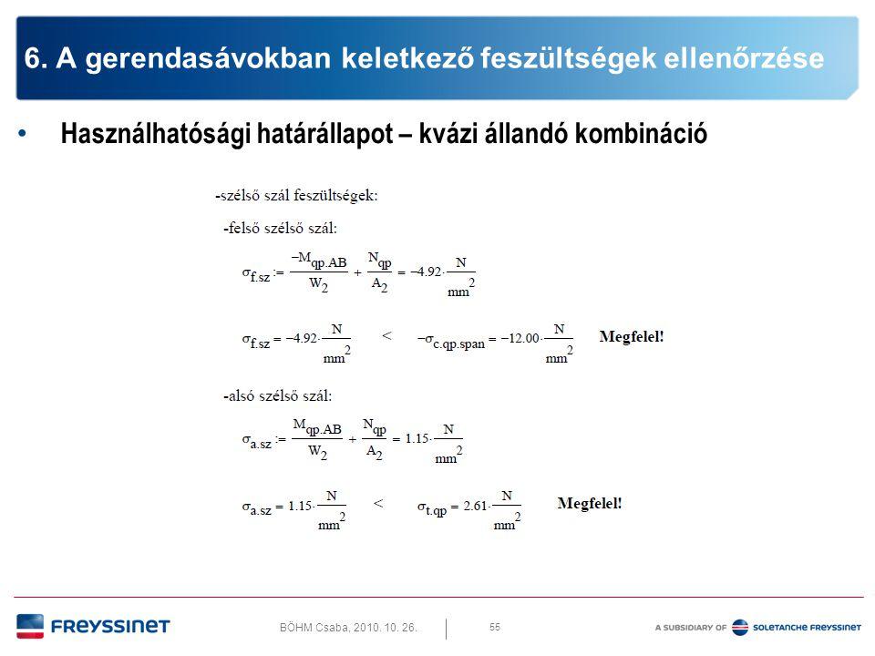 BÖHM Csaba, 2010. 10. 26. 55 6. A gerendasávokban keletkező feszültségek ellenőrzése • Használhatósági határállapot – kvázi állandó kombináció