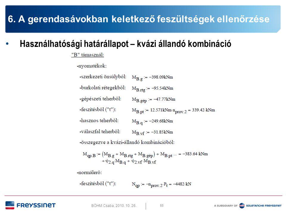 BÖHM Csaba, 2010. 10. 26. 56 6. A gerendasávokban keletkező feszültségek ellenőrzése • Használhatósági határállapot – kvázi állandó kombináció
