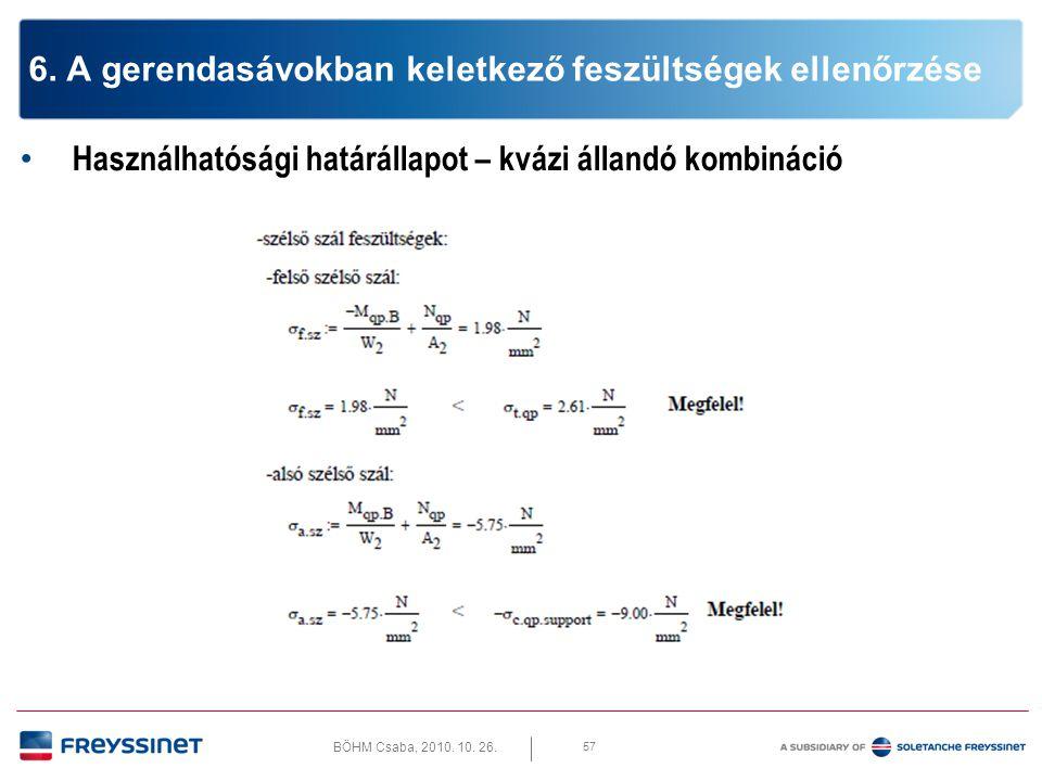BÖHM Csaba, 2010. 10. 26. 57 6. A gerendasávokban keletkező feszültségek ellenőrzése • Használhatósági határállapot – kvázi állandó kombináció