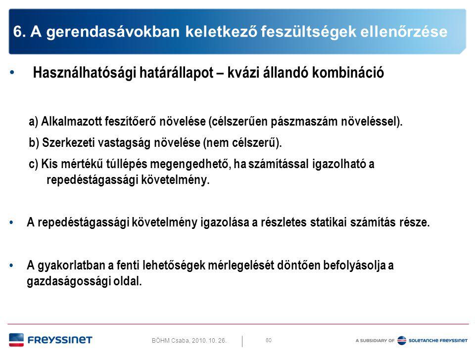 BÖHM Csaba, 2010. 10. 26. 60 6. A gerendasávokban keletkező feszültségek ellenőrzése • Használhatósági határállapot – kvázi állandó kombináció a) Alka