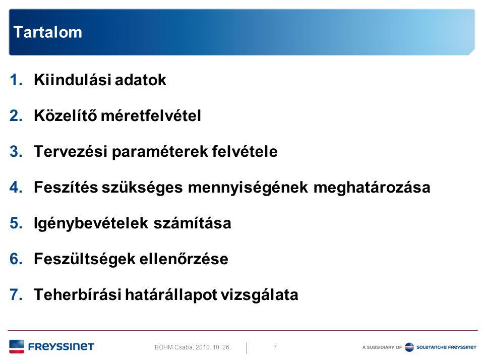 BÖHM Csaba, 2010. 10. 26. 7 Tartalom 1.Kiindulási adatok 2.Közelítő méretfelvétel 3.Tervezési paraméterek felvétele 4.Feszítés szükséges mennyiségének