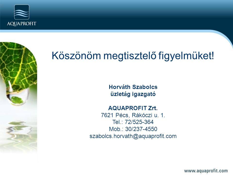 Köszönöm megtisztelő figyelmüket.Horváth Szabolcs üzletág igazgató AQUAPROFIT Zrt.