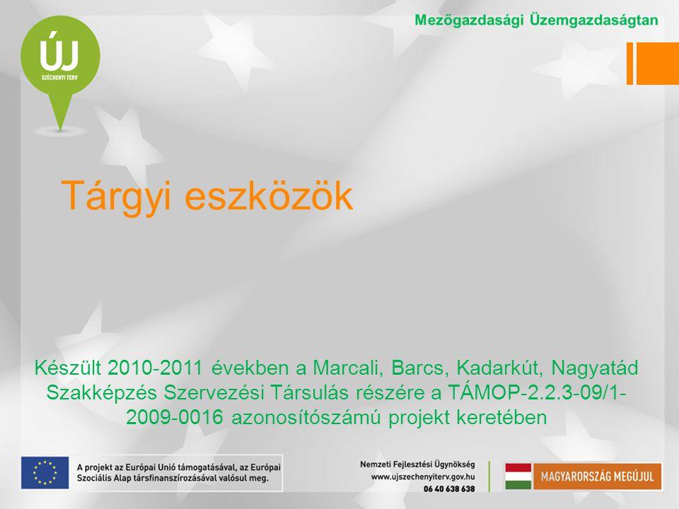 Tárgyi eszközök Készült 2010-2011 években a Marcali, Barcs, Kadarkút, Nagyatád Szakképzés Szervezési Társulás részére a TÁMOP-2.2.3-09/1- 2009-0016 azonosítószámú projekt keretében
