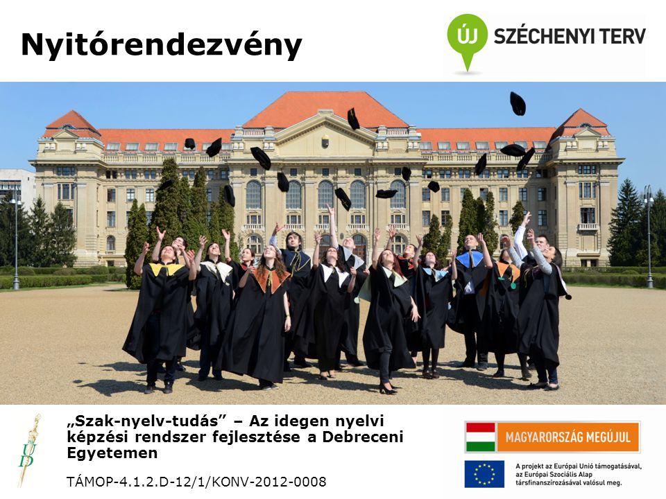 """Pályázati célkitűzések """"Szak-nyelv-tudás – Az idegen nyelvi képzési rendszer fejlesztése a Debreceni Egyetemen TÁMOP-4.1.2.D-12/1/KONV-2012-0008 • Munkaerő-piaci igényeken alapuló, azokhoz illeszkedő nyelv és szaknyelvi oktatási rendszer kialakulása • Munkaerő-piaci szereplők, piaci képző intézmények módszertani és tartalmi bevonása, tapasztalatainak megjelenése a felsőoktatási nyelvoktatásban"""