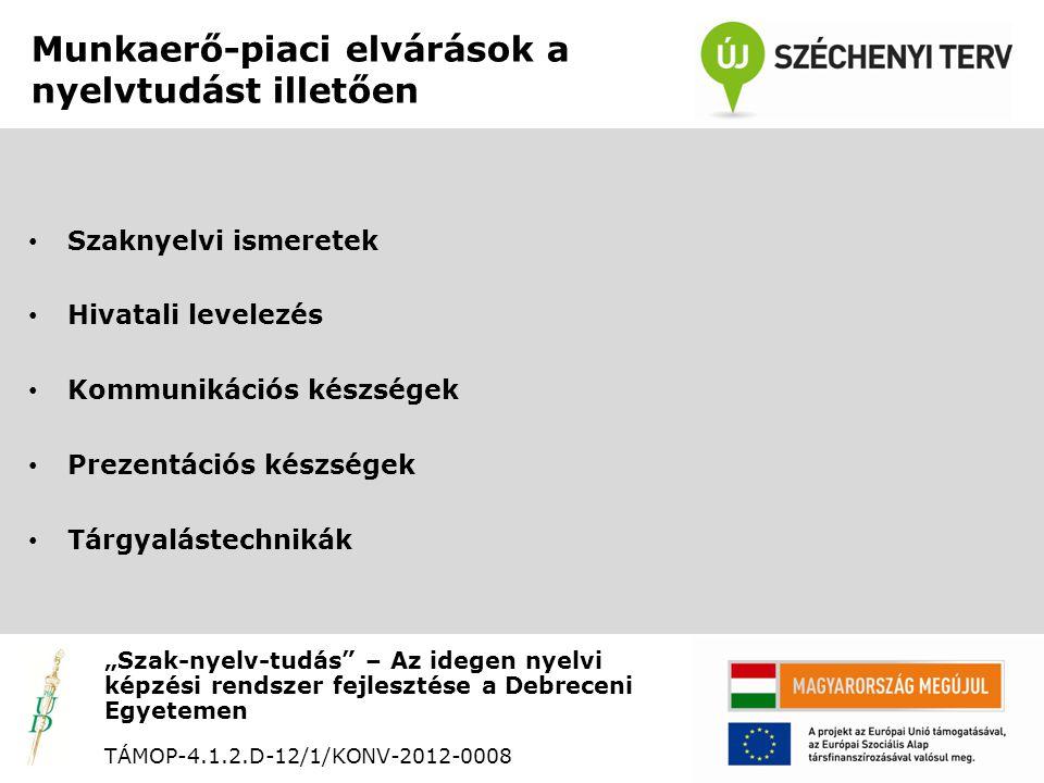 """Bizottsági struktúra """"Szak-nyelv-tudás – Az idegen nyelvi képzési rendszer fejlesztése a Debreceni Egyetemen TÁMOP-4.1.2.D-12/1/KONV-2012-0008 Munkaerő-piaci Bizottság (centrumok képviselői, Munkaügyi Központ képviselője) • For-profit munkacsoport (informatikai, gyógyszerészeti, informatikai, agrár területek) IT Services Hungary Kft., Teva Gyógyszergyár Zrt., FAG Magyarország Ipari Kft, NI Hungary Kft., KITE ZRt."""