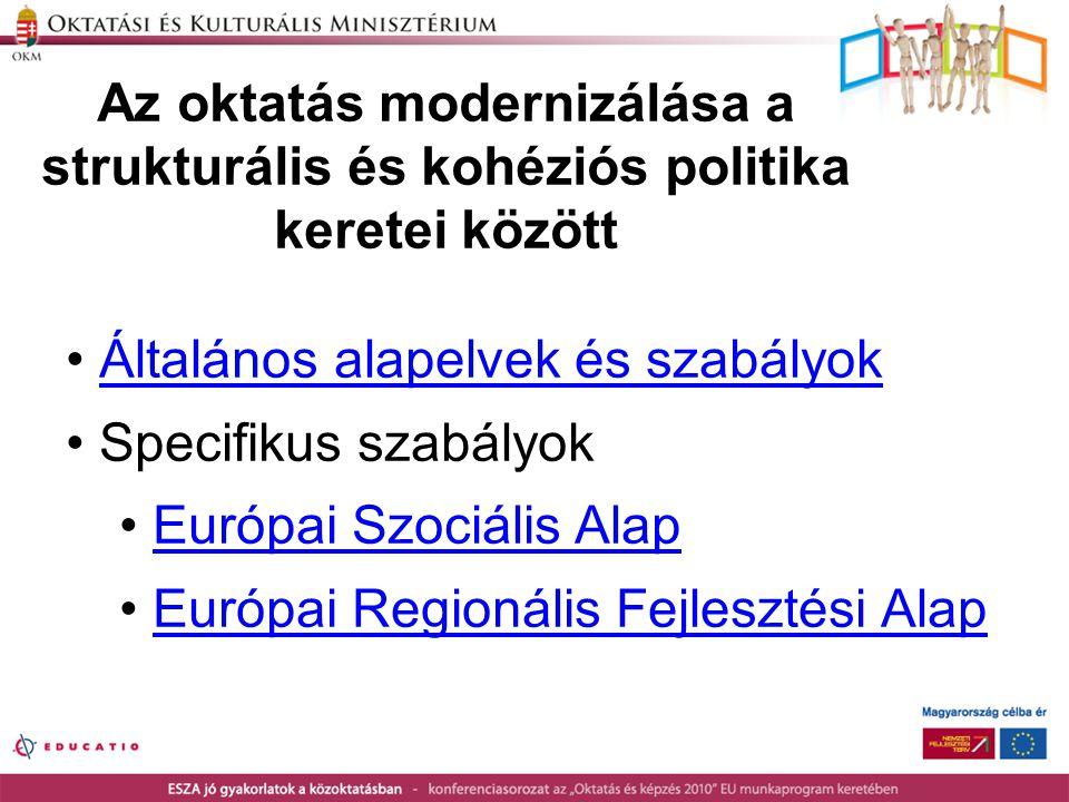 Az oktatás modernizálása a strukturális és kohéziós politika keretei között • Általános alapelvek és szabályokÁltalános alapelvek és szabályok • Specifikus szabályok • Európai Szociális AlapEurópai Szociális Alap • Európai Regionális Fejlesztési AlapEurópai Regionális Fejlesztési Alap