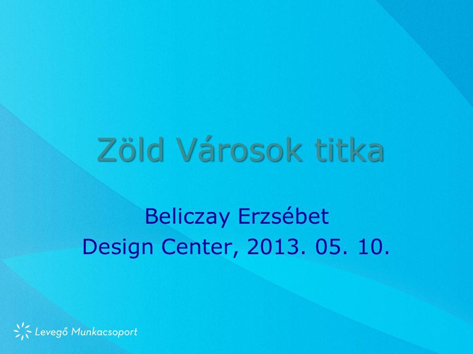 Zöld Városok titka Beliczay Erzsébet Design Center, 2013. 05. 10.