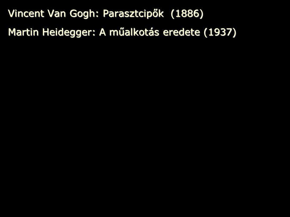 Vincent Van Gogh: Parasztcipők (1886) Martin Heidegger: A műalkotás eredete (1937)
