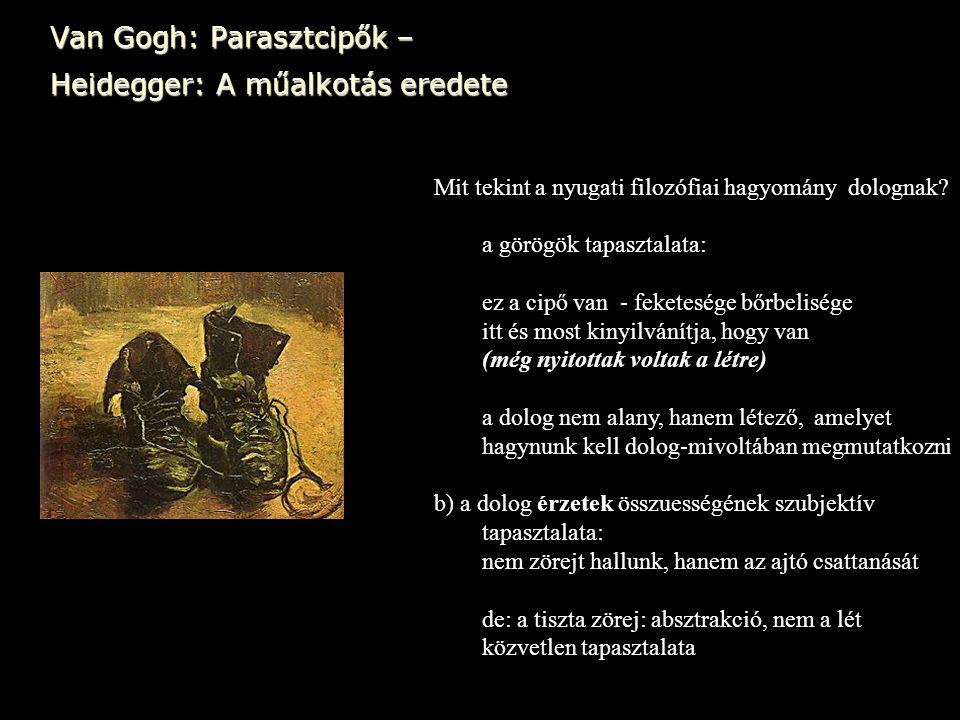 Van Gogh: Parasztcipők – Heidegger: A műalkotás eredete Mit tekint a nyugati filozófiai hagyomány dolognak? a görögök tapasztalata: ez a cipő van - fe