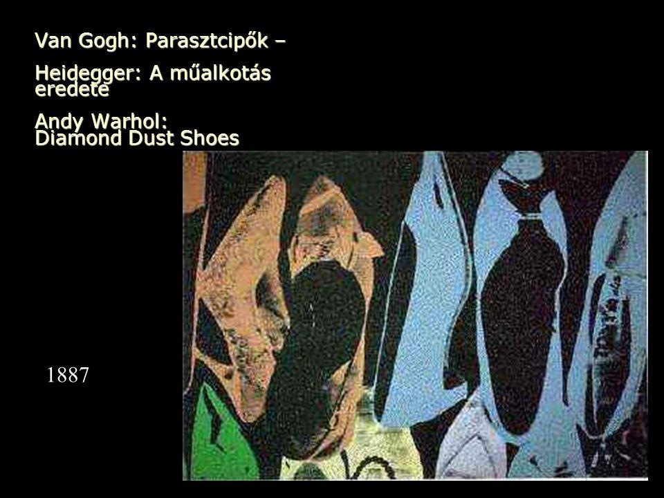 Van Gogh: Parasztcipők – Heidegger: A műalkotás eredete Andy Warhol: Diamond Dust Shoes 1887