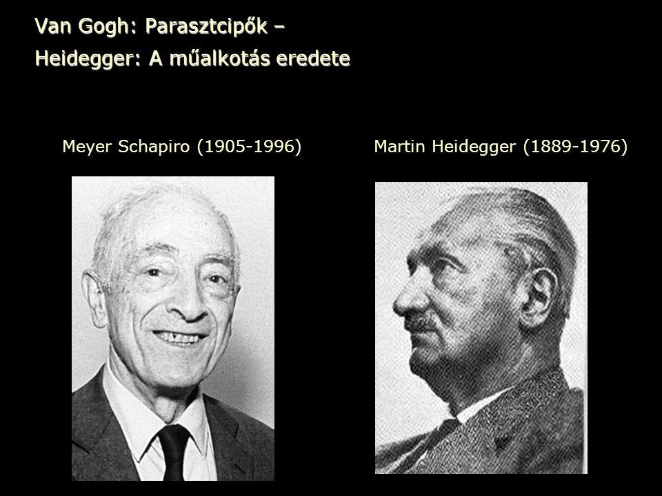 Van Gogh: Parasztcipők – Heidegger: A műalkotás eredete Meyer Schapiro (1905-1996) Martin Heidegger (1889-1976)