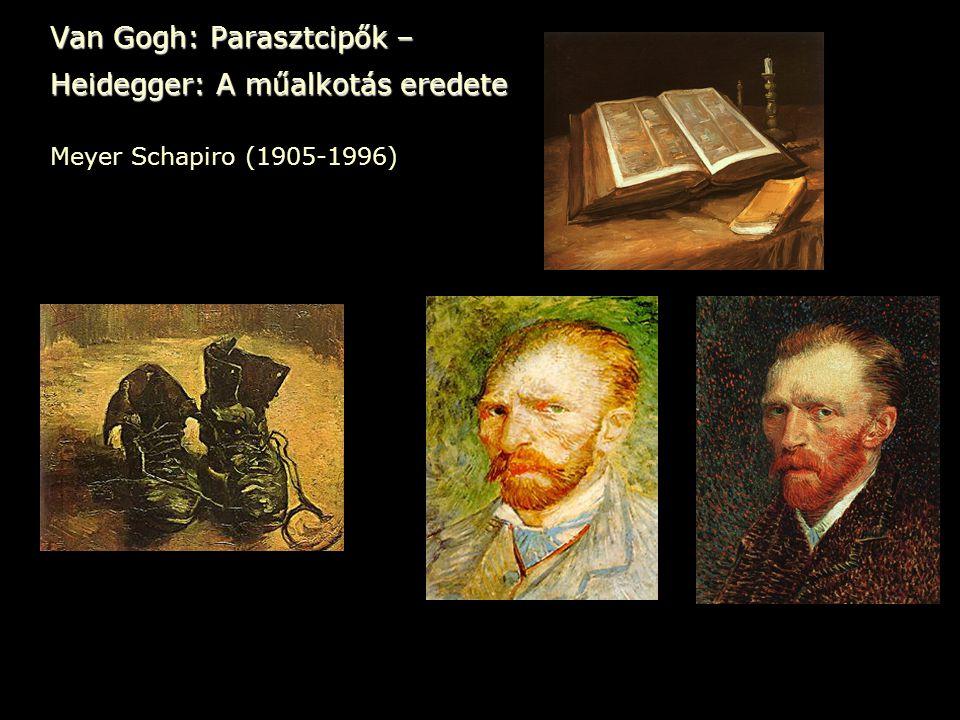 Van Gogh: Parasztcipők – Heidegger: A műalkotás eredete Meyer Schapiro (1905-1996)
