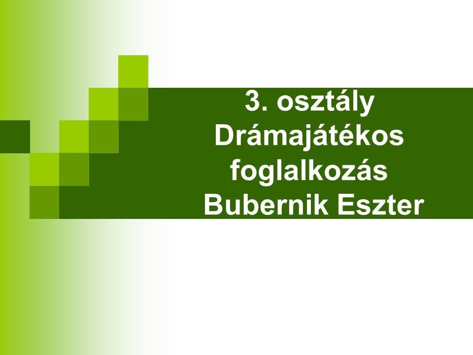 3. osztály Drámajátékos foglalkozás Bubernik Eszter