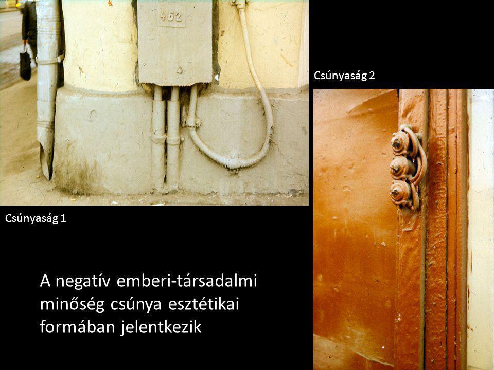 Csúnyaság1, sétaút, sinek, fotókCsúnyaság 1 Csúnyaság 2 A negatív emberi-társadalmi minőség csúnya esztétikai formában jelentkezik