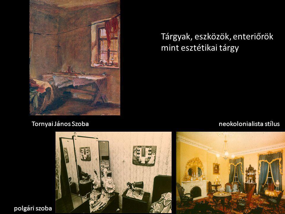 Tornyai János Szobaneokolonialista stílus polgári szoba Tárgyak, eszközök, enteriőrök mint esztétikai tárgy
