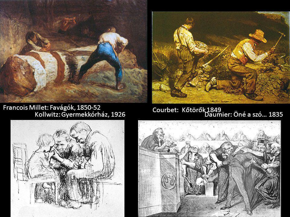 Francois Millet: Favágók, 1850-52 Courbet: Kőtörők 1849 Kollwitz: Gyermekkórház, 1926Daumier: Öné a szó… 1835