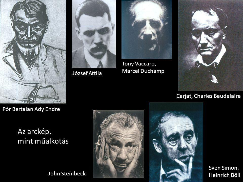 József Attila Carjat, Charles Baudelaire Pór Bertalan Ady Endre John Steinbeck Tony Vaccaro, Marcel Duchamp Sven Simon, Heinrich Böll Az arckép, mint műalkotás