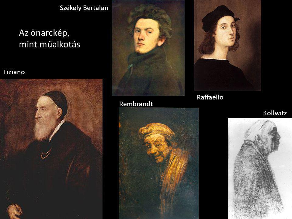 Tiziano Kollwitz Raffaello Székely Bertalan Rembrandt Az önarckép, mint műalkotás