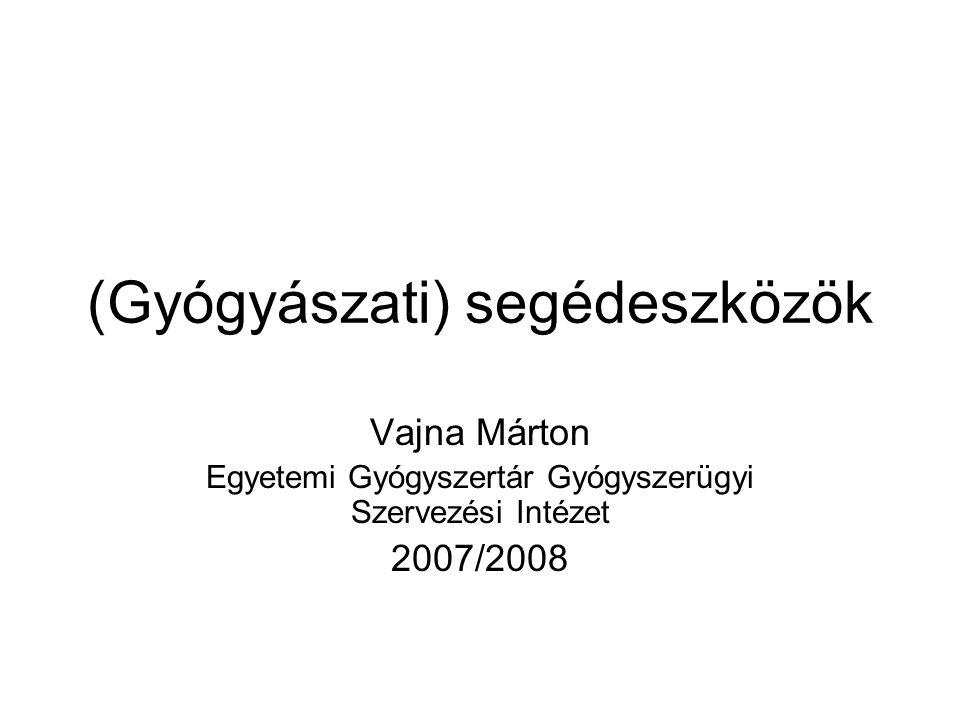 (Gyógyászati) segédeszközök Vajna Márton Egyetemi Gyógyszertár Gyógyszerügyi Szervezési Intézet 2007/2008