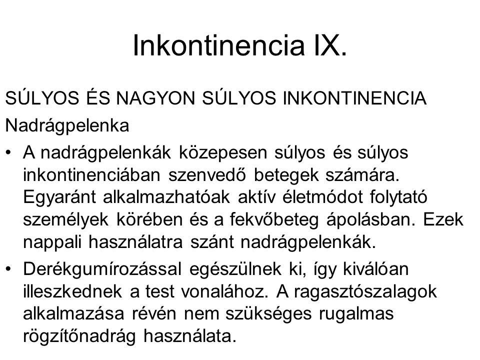 Inkontinencia IX. SÚLYOS ÉS NAGYON SÚLYOS INKONTINENCIA Nadrágpelenka •A nadrágpelenkák közepesen súlyos és súlyos inkontinenciában szenvedő betegek s