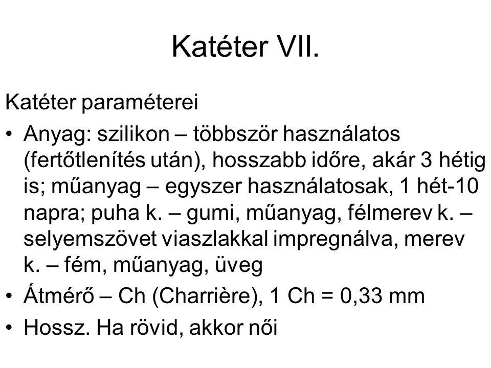 Katéter VII. Katéter paraméterei •Anyag: szilikon – többször használatos (fertőtlenítés után), hosszabb időre, akár 3 hétig is; műanyag – egyszer hasz