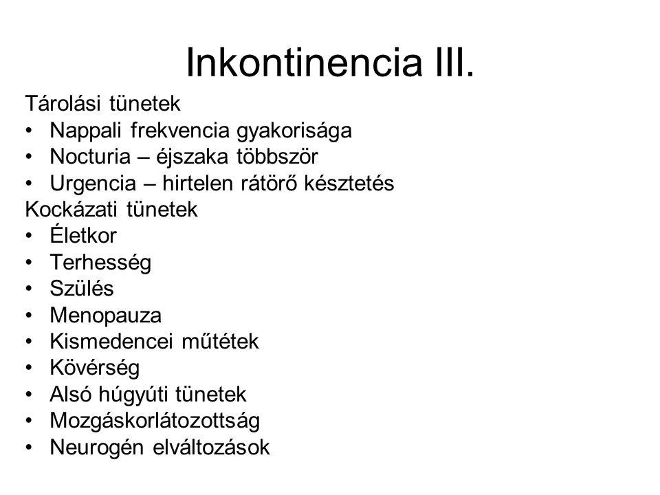 Inkontinencia III. Tárolási tünetek •Nappali frekvencia gyakorisága •Nocturia – éjszaka többször •Urgencia – hirtelen rátörő késztetés Kockázati tünet
