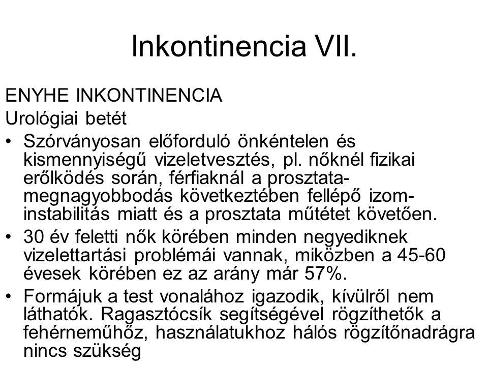 Inkontinencia VII. ENYHE INKONTINENCIA Urológiai betét •Szórványosan előforduló önkéntelen és kismennyiségű vizeletvesztés, pl. nőknél fizikai erőlköd