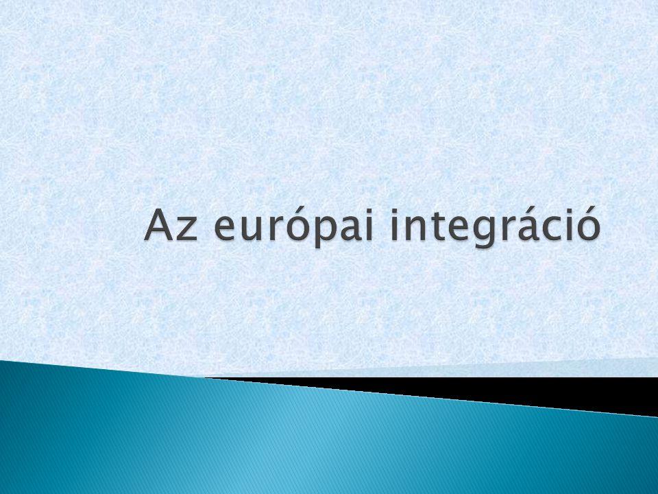  Gazdasági integráció:  egyes országok piacai között fennálló korlátok folyamatos lebontása  Politikai integráció:  közös politikai vezetés alá helyezése több országnak  Társadalmi integráció:  Hátrányos helyzetű társadalmi csoportok felzárkóztatása