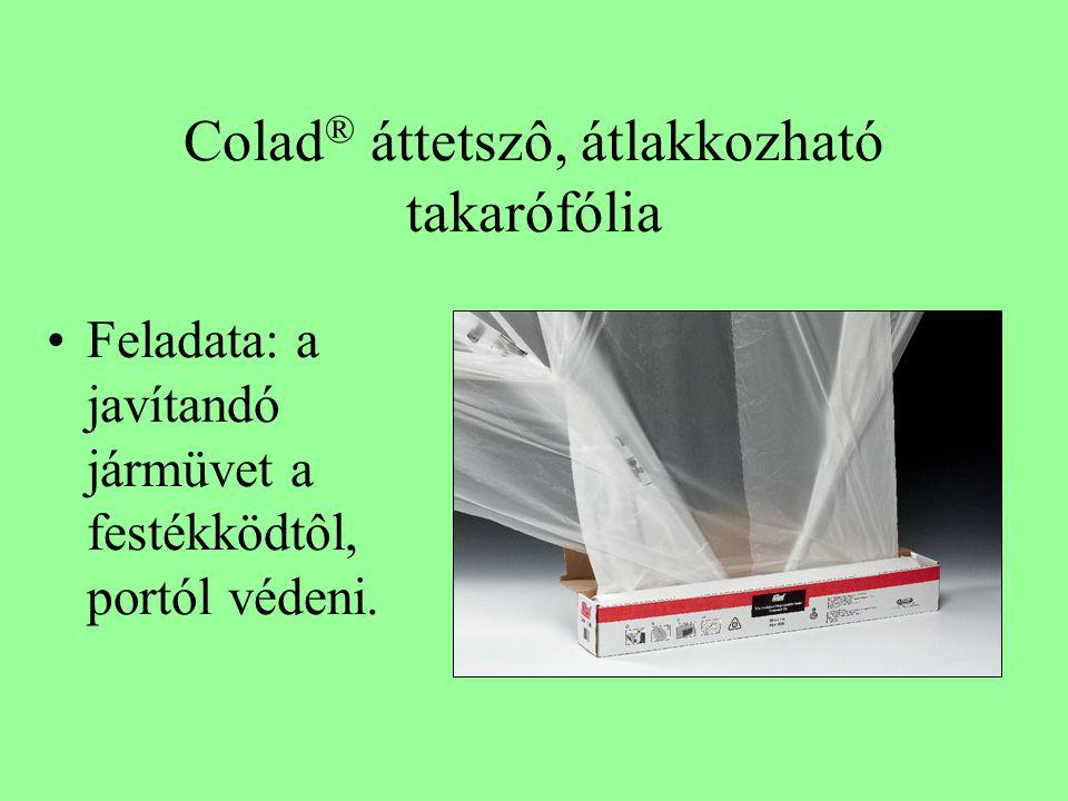 Colad ® áttetszô, átlakkozható takarófólia •Feladata: a javítandó jármüvet a festékködtôl, portól védeni.
