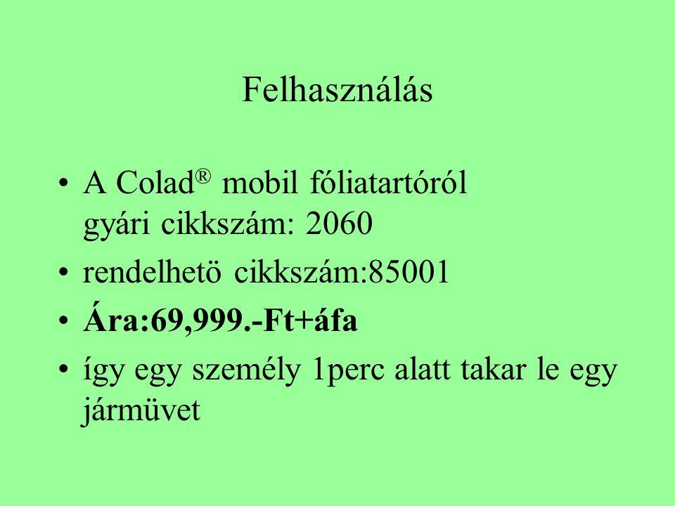 Felhasználás •A Colad ® mobil fóliatartóról gyári cikkszám: 2060 •rendelhetö cikkszám:85001 •Ára:69,999.-Ft+áfa •így egy személy 1perc alatt takar le egy jármüvet