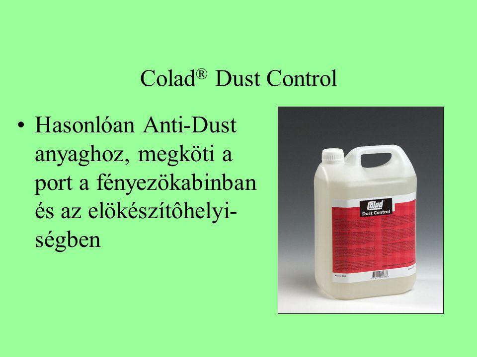 Colad ® Dust Control •Hasonlóan Anti-Dust anyaghoz, megköti a port a fényezökabinban és az elökészítôhelyi- ségben