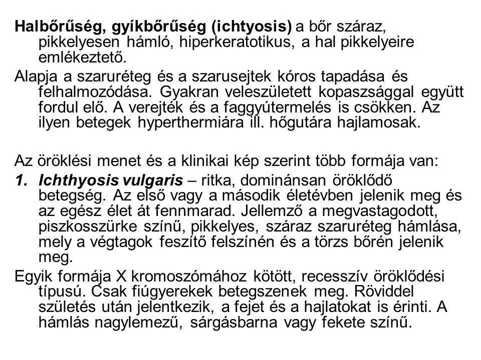 Halbőrűség, gyíkbőrűség (ichtyosis) a bőr száraz, pikkelyesen hámló, hiperkeratotikus, a hal pikkelyeire emlékeztető.