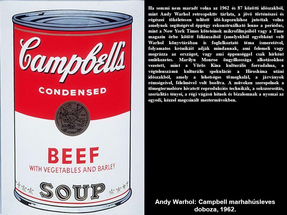 Andy Warhol: Campbell marhahúsleves doboza, 1962. Ha semmi nem maradt volna az 1962 és 87 közötti időszakból, mint Andy Warhol retrospektív tárlata, a