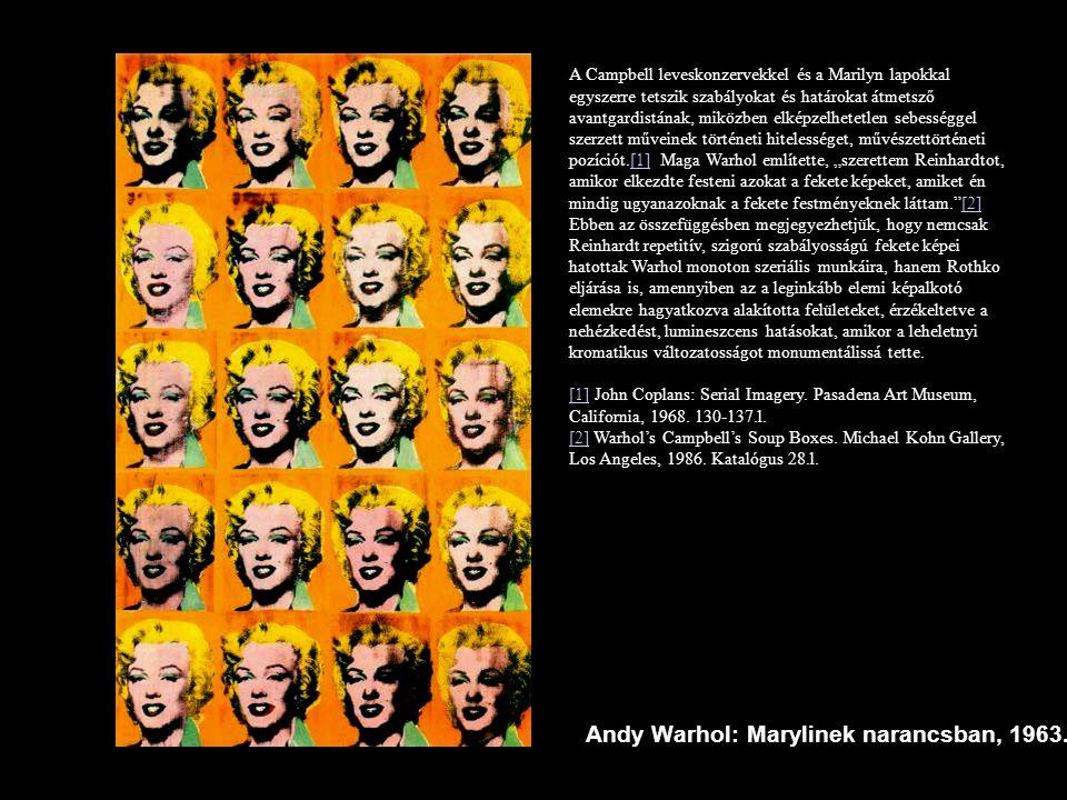 Andy Warhol: Marylinek narancsban, 1963. A Campbell leveskonzervekkel és a Marilyn lapokkal egyszerre tetszik szabályokat és határokat átmetsző avantg