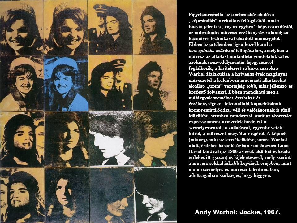 """Andy Warhol: Jackie, 1967. Figyelemreméltó az a sebes eltávolodás a """"képcsinálás"""" archaikus felfogásától, ami a búcsút jelenti a """"egy az egyben"""" képvi"""