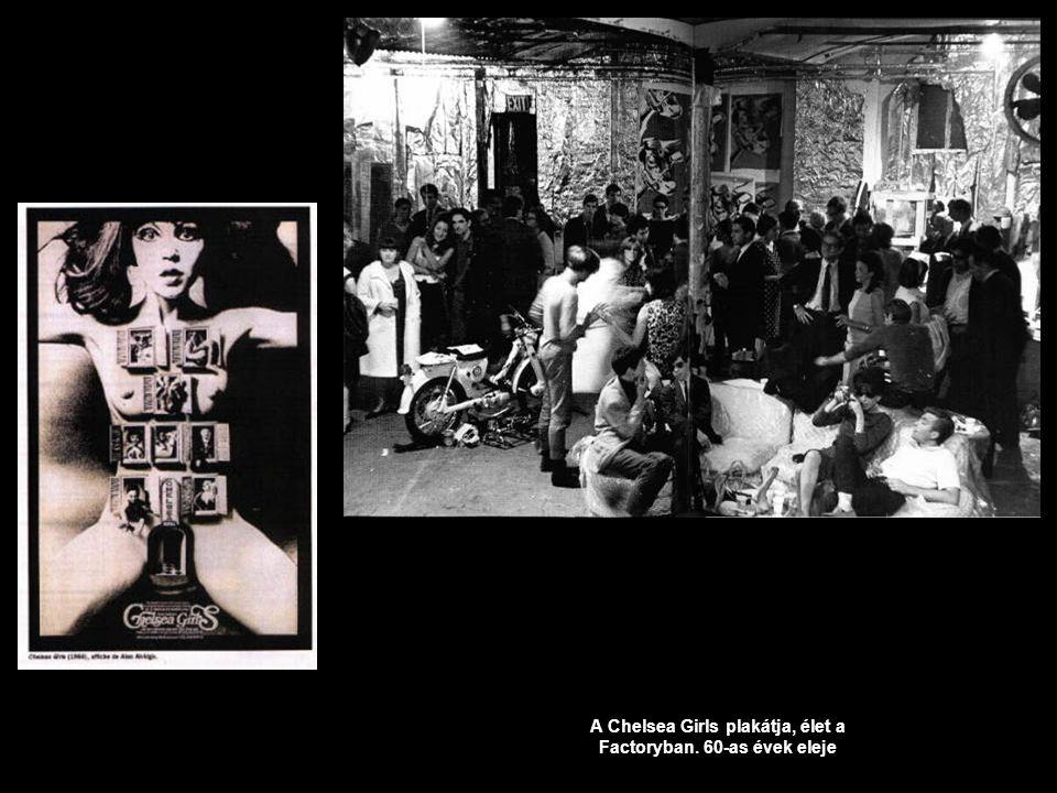 A Chelsea Girls plakátja, élet a Factoryban. 60-as évek eleje