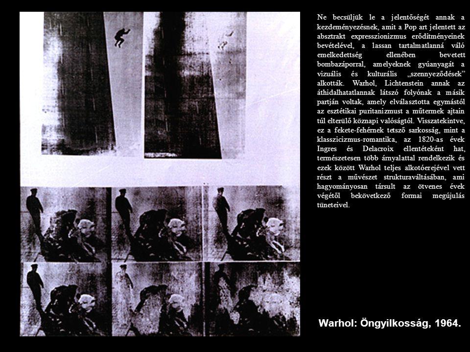 Warhol: Öngyilkosság, 1964. Ne becsüljük le a jelentőségét annak a kezdeményezésnek, amit a Pop art jelentett az absztrakt expresszionizmus erődítmény