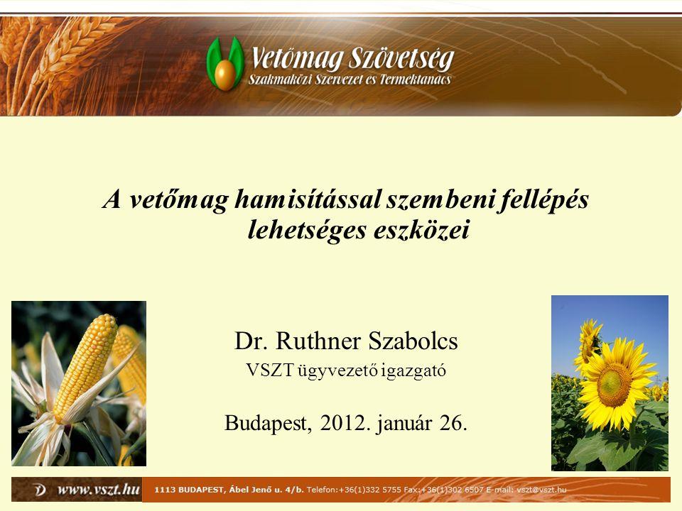 A vetőmag hamisítással szembeni fellépés lehetséges eszközei Dr. Ruthner Szabolcs VSZT ügyvezető igazgató Budapest, 2012. január 26.