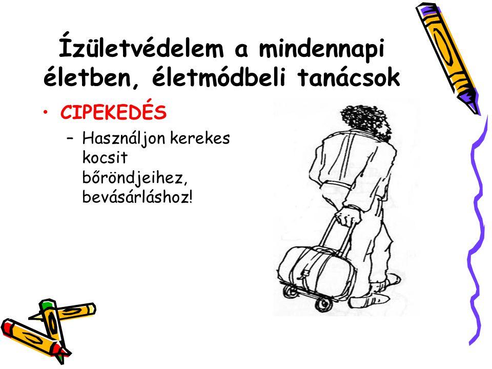 Ízületvédelem a mindennapi életben, életmódbeli tanácsok •CIPEKEDÉS –Használjon kerekes kocsit bőröndjeihez, bevásárláshoz!