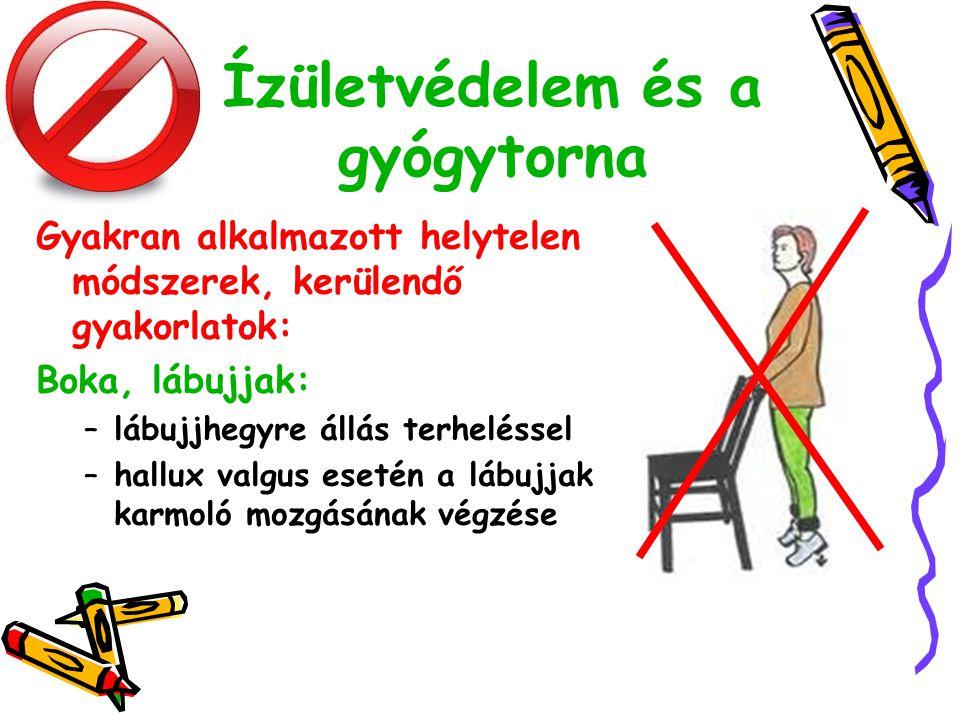 Ízületvédelem és a gyógytorna Gyakran alkalmazott helytelen módszerek, kerülendő gyakorlatok: Boka, lábujjak: –lábujjhegyre állás terheléssel –hallux