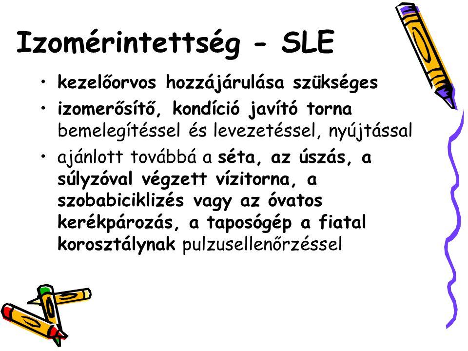 Izomérintettség - SLE •kezelőorvos hozzájárulása szükséges •izomerősítő, kondíció javító torna bemelegítéssel és levezetéssel, nyújtással •ajánlott to
