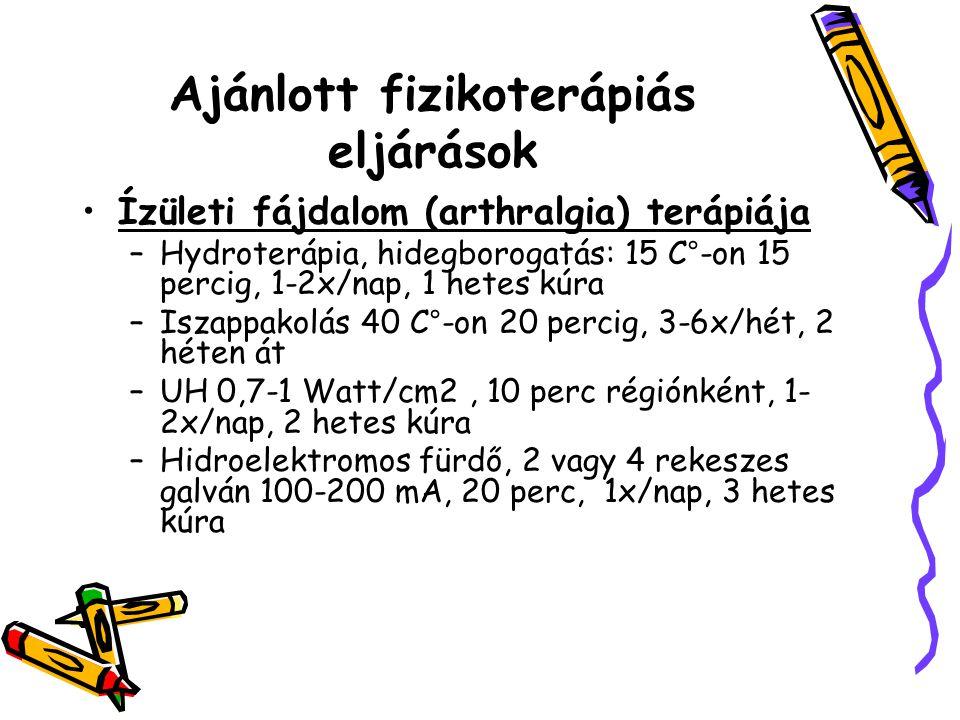 Ajánlott fizikoterápiás eljárások •Ízületi fájdalom (arthralgia) terápiája –Hydroterápia, hidegborogatás: 15 C°-on 15 percig, 1-2x/nap, 1 hetes kúra –