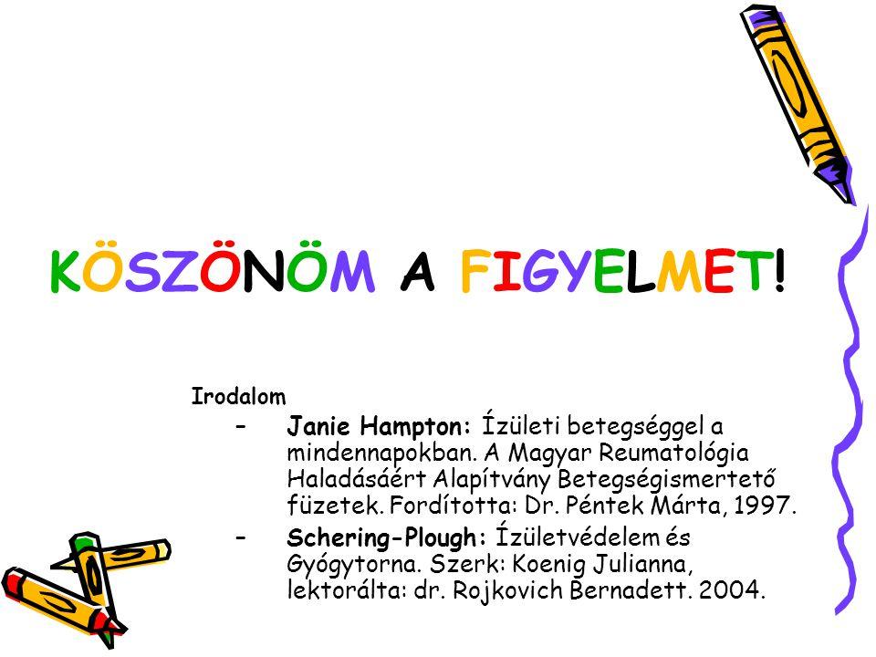 Irodalom –Janie Hampton: Ízületi betegséggel a mindennapokban. A Magyar Reumatológia Haladásáért Alapítvány Betegségismertető füzetek. Fordította: Dr.