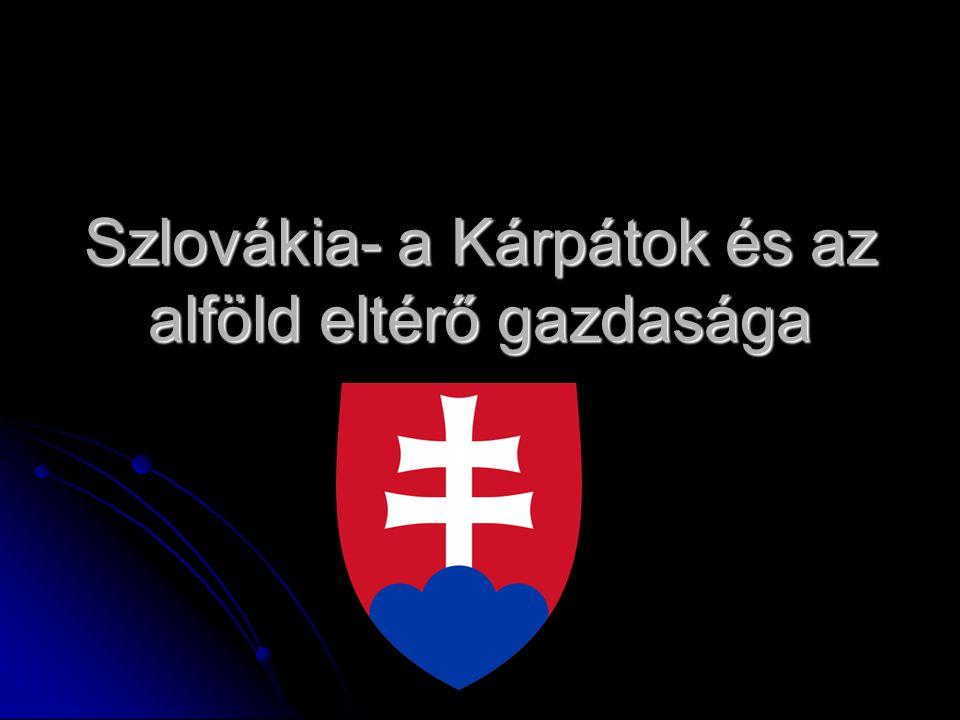 Szlovákia- a Kárpátok és az alföld eltérő gazdasága