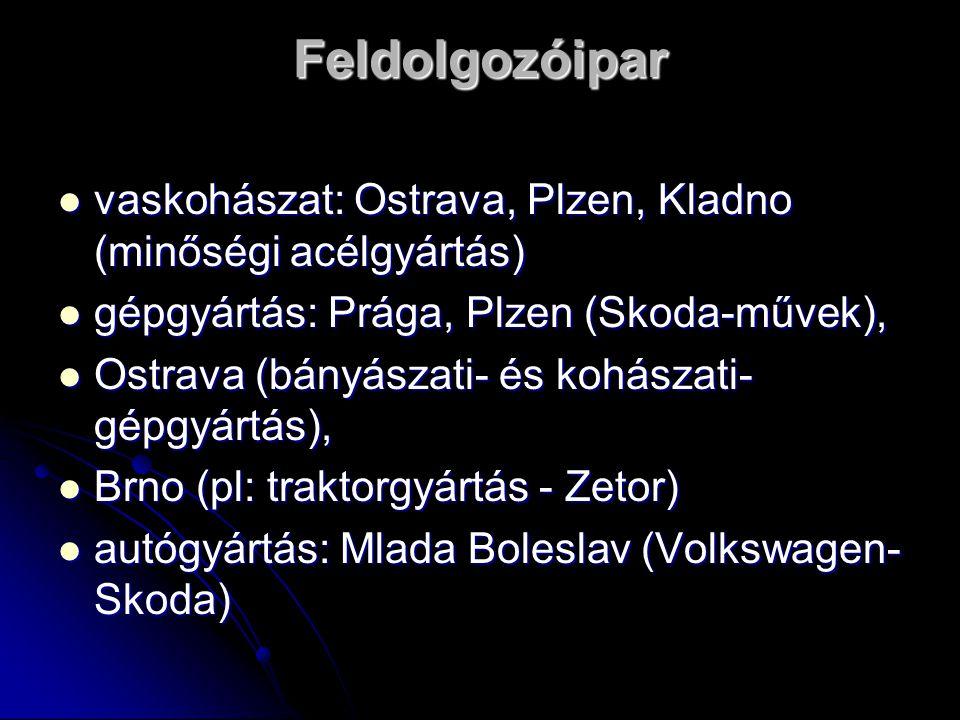 Feldolgozóipar  vaskohászat: Ostrava, Plzen, Kladno (minőségi acélgyártás)  gépgyártás: Prága, Plzen (Skoda-művek),  Ostrava (bányászati- és kohász